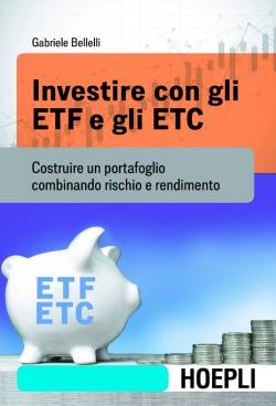 Investire con gli ETF e gli ETC. Costruire un portafoglio combinando rischio e rendimento