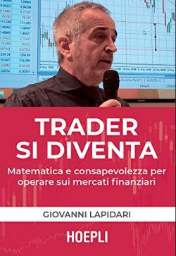 Trader si diventa. Matematica e consapevolezza per operare sui mercati finanziari